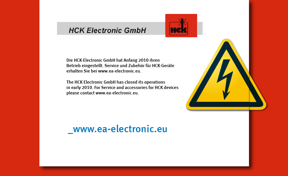 Die HCK-Electronic GmbH hat Anfang 2010 ihren Betrieb eingestellt. Service und Zubehör für HCK-Geräte erhalten Sie bei www.ea-electronic.eu.  The HCK Electronic GmbH has closed its operations in early 2010. For Service and accessories for HCK devices please contact www.ea-electronic.eu.